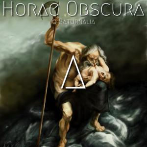 Horae Obscura XXVIII Δ Io Saturnalia