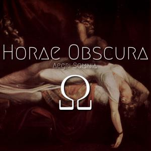 Horae Obscura XXIX ∴ Ω ∴ Aegri Somnia