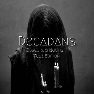 Decadans ∴ Obscurum Noctis 2 ∴ Yule Edition