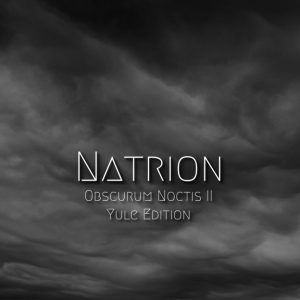 Natrion ∴ Obscurum Noctis 2 ∴ Yule Edition