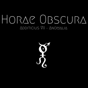 Horae Obscura Additicius VII ∴ Anomalia