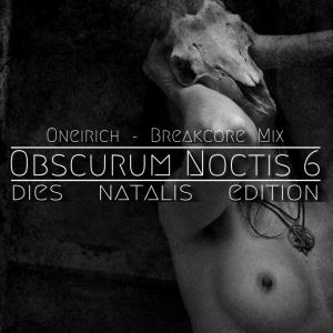 Oneirich ∴ Obscurum Noctis 6 ∴ Breakcore