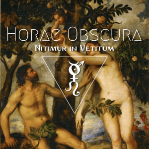 Horae Obscura LXVII ∴ Nitimur in Vetitum