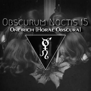 Last mix for the 15th Obscurum Noctis by me Oneirich