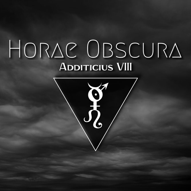 Horae Obscura Additicius VIII