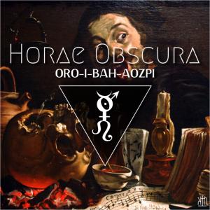 Horae Obscura CXX ∴ ORO-I-BAH-AOZPI